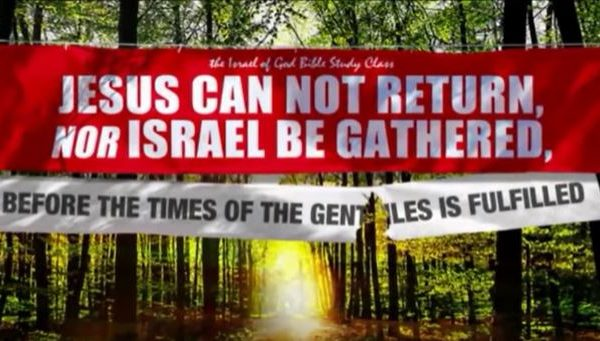"Israel of God, graphic title ""Jesus Can Not Return, Nor Israel Be Gathered, Before The Times Of The Gentiles Fulfilled"""