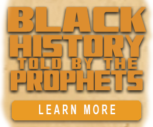 Black History Told by the Prophets | Learn More